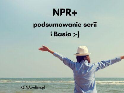 NPR+ podsumowanie serii i Basia ;-)